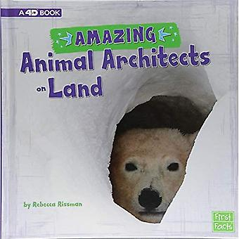 Amazing Animal Architects on Land: A 4D Book (Amazing Animal Architects)