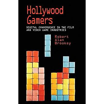 Hollywood Gamers Digital Convergence in the Film and Video Game Industries by Brookey & Robert Alan