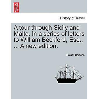Ein Rundgang durch Sizilien und Malta. In einer Reihe von Briefen an William Beckford Esq... Eine neue Ausgabe. von Brydone & Patrick