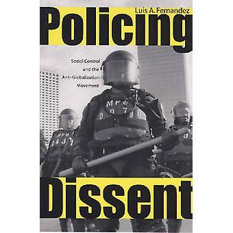 Policing Dissent door Luis A. Fernandez