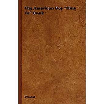 The American Boy How to Book by Various