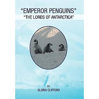 Emperor Penguins The Lords of Antarctica by Clifford & Gloria