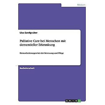 Palliative Care bei Menschen mit dementieller ErkrankungHerausforderungen bei der Betreuung und Pflege by Sandgruber & Lisa