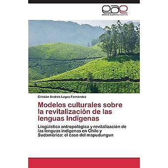 Modelos Culturales Sobre La Revitalizacion de Las Lenguas Indigenas av Lagos Fernandez Cristian Andres