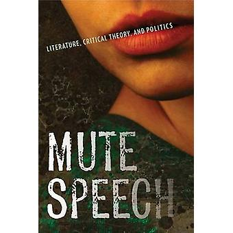 Mute Speech - Literature - Critical Theory - and Politics by Jacques R
