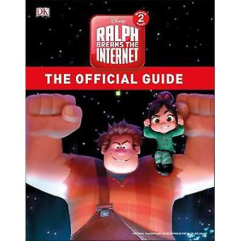 Ralph Breaks the Internet The Official Guide by Ralph Breaks the Inte