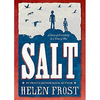 Salt - A Story of Friendship in a Time of War by Helen Frost - 9780374
