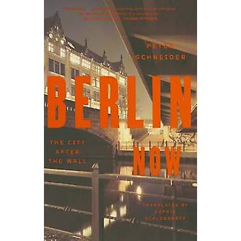Berlin Now - The City After the Wall by Peter Schneider - Sophie Schlo