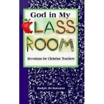 God in My Classroom - Devotions for Christian Teachers by Ralph Beikma