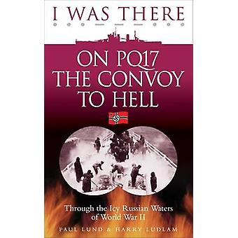 I Was There on PQ17 the Convoy to Hell - Through the Icy Russian Water