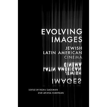 Evolving Images - Jewish Latin American Cinema by Nora Glickman - 9781