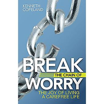 Break the Chain of Worry - The Joy of Living a Carefree Life by Kennet