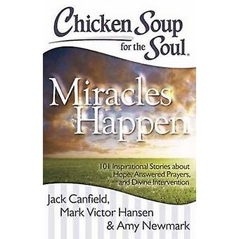 Chicken Soup for the Soul - Miracles Happen - 101 Inspirational Stories