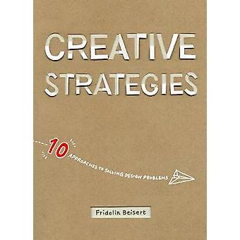 Creative Strategies - 10 Approaches to Solving Design Problems by Frid