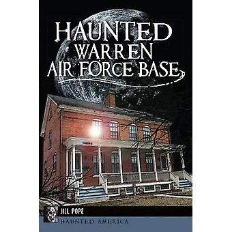 Haunted Warren Air Force Base by Jill Pope - 9781626195622 Book
