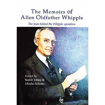 The Memoirs of Allen Oldfather Whipple - The Man Behind the Whipple Op