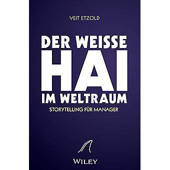 Der Weisse Hai im Weltraum - Storytelling fur Manager by Veit Etzold -