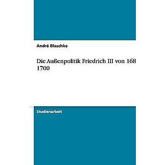 Die Aussenpolitik Friedrich III Von 1688 - 1700 by Andre Blaschke - 9