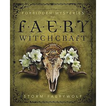 Forbidden Mysteries of Faery Witchcraft 9780738756523