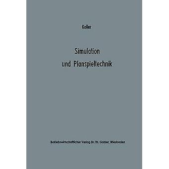 Simulation und Planspieltechnik  Berechnungsexperimente in der Betriebswirtschaft by Koller & Horst