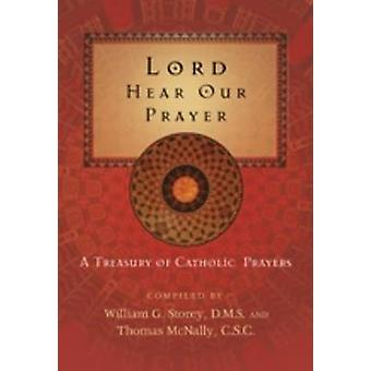 Lord Hear Our Prayer - A Treasury of Catholic Prayers by William G. St