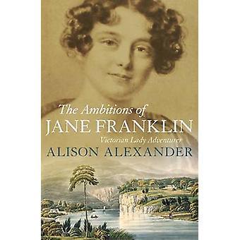 Ambitionerna med Jane Franklin - Victorian Lady äventyrare av Alison A