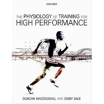 The Physiology of Training for High Performance by MacDougall & Duncan Professor Emeritus at McMaster University & Canada and former president of the Canadian Society for Exercise PhysiologySale & Digby Professor Emeritus at McMaster University & Cana