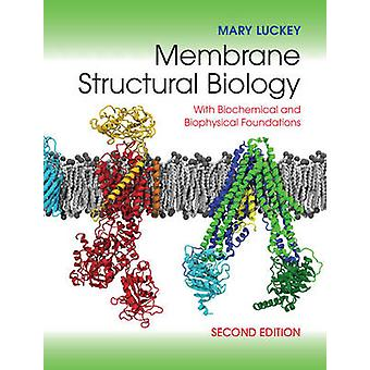 Membrane Structural Biology by Mary Luckey