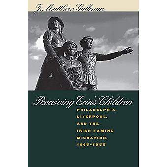 Receiving Erin's Children: Philadelphia, Liverpool and the Irish Famine Migration, 1845-1855