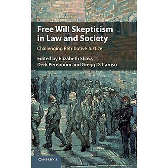 Free Will Skepticism in Law and Society by Elizabeth Shaw