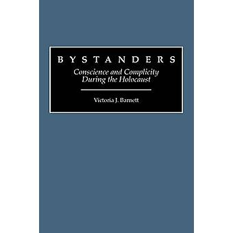 Bystanders Conscience and Complicity During the Holocaust by Barnett & Victoria J.