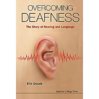 Overcoming Deafness  The Story of Hearing and Language by Douek & Ellis