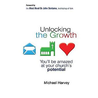 Unlocking the Growth Youll Be Amazed at Your Churchs Potential by Harvey & Michael & Msc
