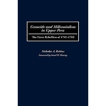 Genocide en Millennialisme in Opper-Peru de grote opstand van 17801782 door Robins & Nicholas A.