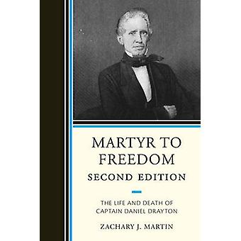 Martyr to Freedom The Life and Death of Captain Daniel Drayton by Martin & Zachary