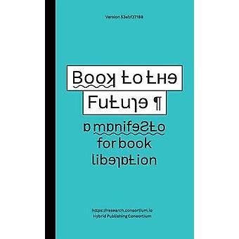 Book to the Future  a manifesto for book liberation by Worthington & Simon