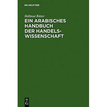 Ein arabisches Handbuch der Handelswissenschaft by Ritter & Hellmut