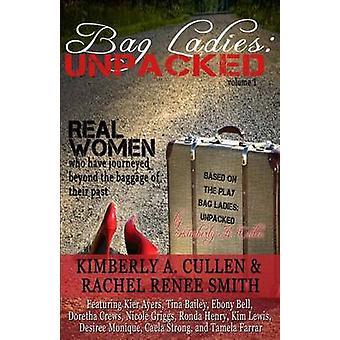 Bag Ladies Unpacked Real Women who have Journeyed Beyond the Baggage of their Past by Cullen & Kimberly A.
