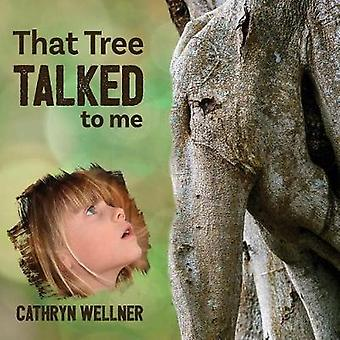 That Tree Talked to Me by Wellner & Cathryn