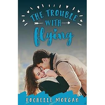 The Trouble with Flying by Morgan & Rochelle