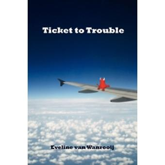 Ticket to Trouble by Wanrooij & Eveline van