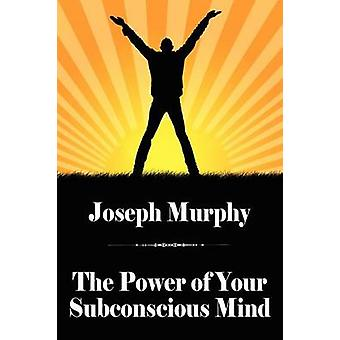 The Power of Your Subconscious Mind by Murphy & Joseph