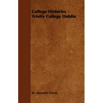 College Histories  Trinity College Dublin by Dixon & W. Macneile