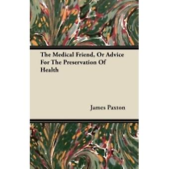 The Medical Friend Or Advice For The Preservation Of Health by Paxton & James