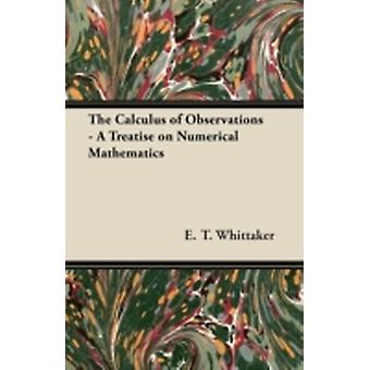 The Calculus of Observations  A Treatise on Numerical Mathematics by Whittaker & E. T.