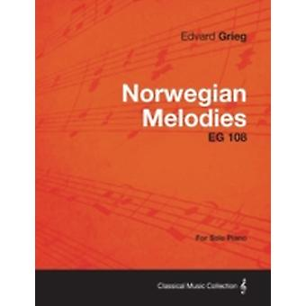 Norwegian Melodies EG 108  For Solo Piano by Grieg & Edvard
