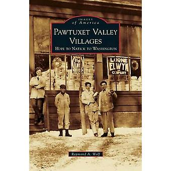 Pawtuxet Valley Villages Hope to Natick to Washington by Wolf & Raymond A.