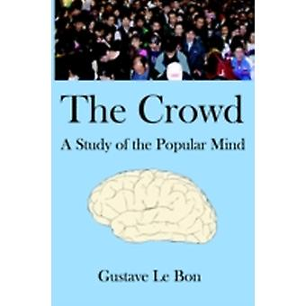 The Crowd A Study of the Popular Mind by Lebon & Gustave