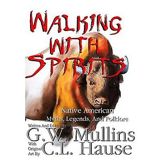 Walking With Spirits Native American Myths Legends And Folklore by Mullins & G.W.