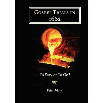 Gospel Trials in 1662 To stay or to go by Adam & Peter